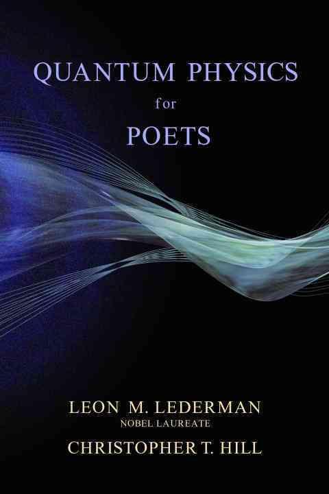 Quantum Physics for Poets By Lederman, Leon M./ Hill, Christopher T.